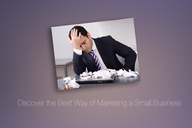 So How Do You Discover the Best Way of Marketing a Small Business?