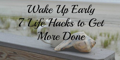 Wake Up Early [7 Life Hacks to Get More Done]
